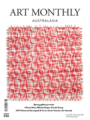 Art Monthly Australasia, Issue 301, September 2017